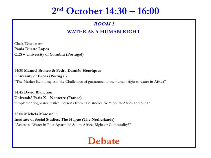 2 nd  October 14:30 – 16:00 ROOM 1 WATER AS A HUMAN RIGHT Chair/Discussant  Paula Duarte Lopes CES – University of Coimbra...