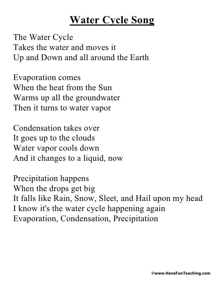 Water Cycle SongThe Water CycleTakes the water and moves itUp and Down and all around the EarthEvaporation comesWhen the h...