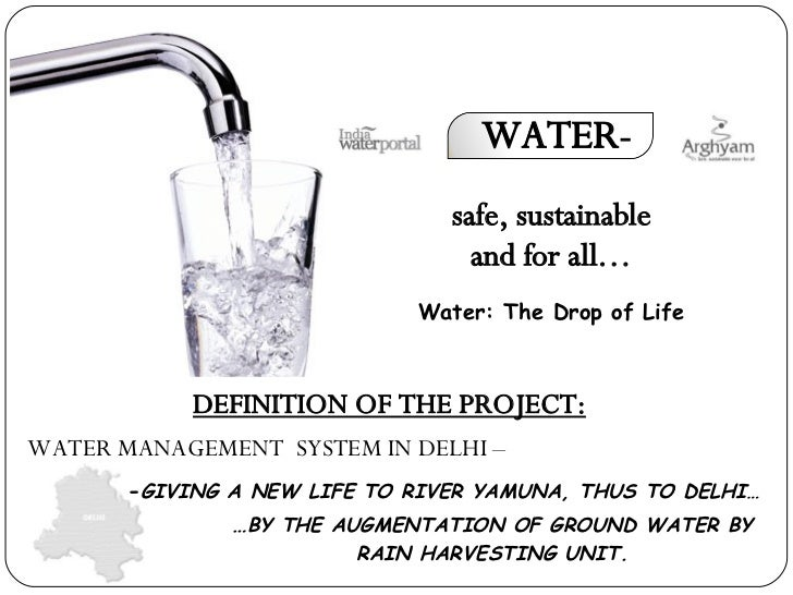 WATER- Water: The Drop of Life DEFINITION OF THE PROJECT: WATER MANAGEMENT  SYSTEM IN DELHI – … BY THE AUGMENTATION OF GRO...