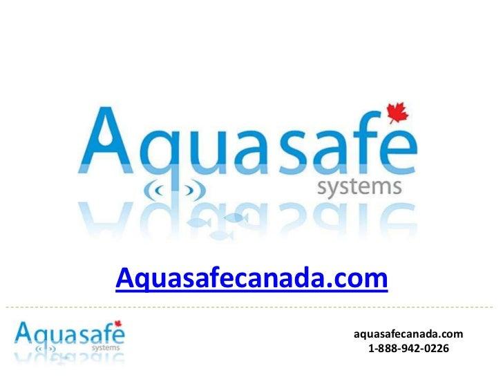Aquasafecanada.com               aquasafecanada.com                 1-888-942-0226
