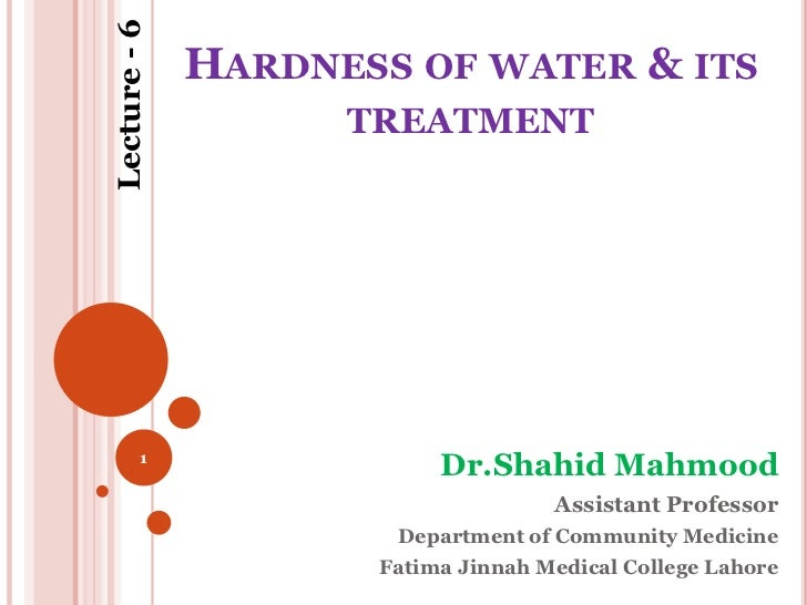 Lecture - 6              HARDNESS OF WATER & ITS                    TREATMENT         1                          Dr.Shahid...