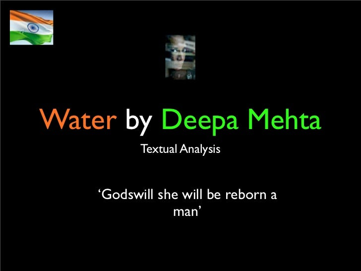 Water by Deepa Mehta            Textual Analysis       'Godswill she will be reborn a                 man'