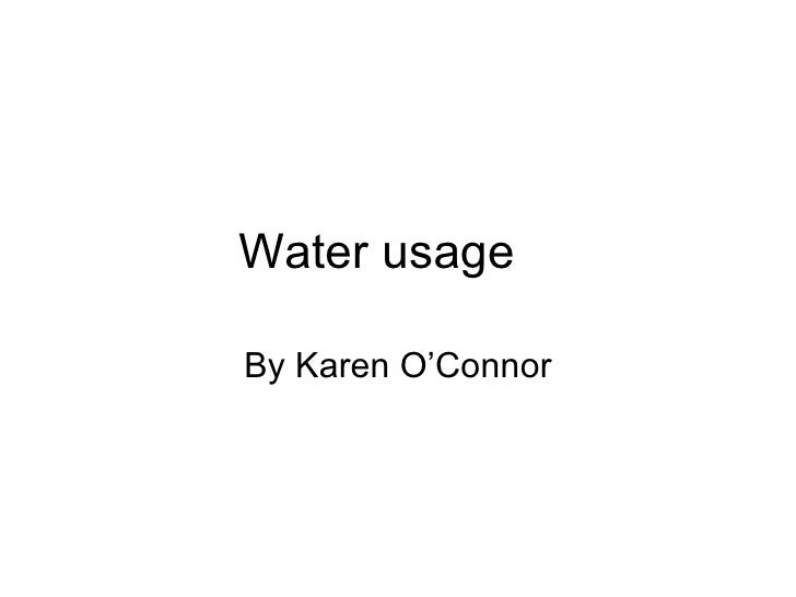 Water usage By Karen O'Connor