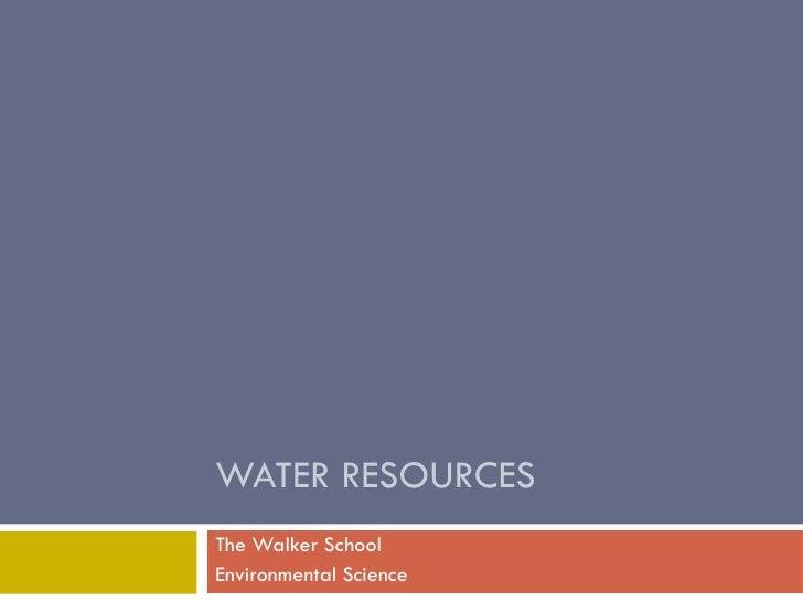 WATER RESOURCES The Walker School Environmental Science