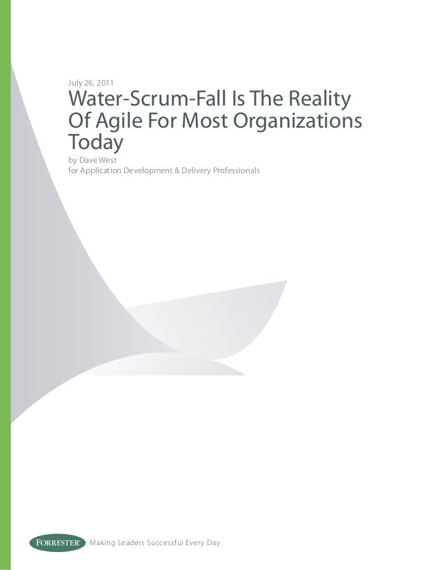 Making Leaders Successful Every DayJuly 26, 2011Water-Scrum-Fall Is The RealityOf Agile For Most OrganizationsTodayby Dave...