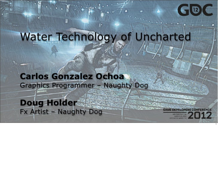 Water Technology of UnchartedCarlos Gonzalez OchoaGraphics Programmer – Naughty DogDoug HolderFx Artist – Naughty Dog     ...