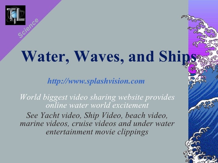 Water, Waves, and Ships http://www.splashvision.com   World biggest video sharing website provides online water world exci...