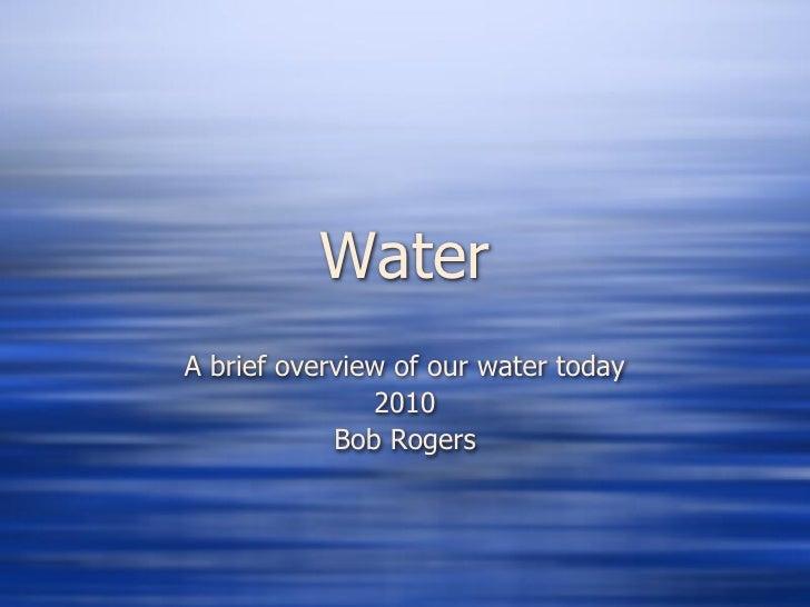 Water A brief overview of our water today                2010             Bob Rogers