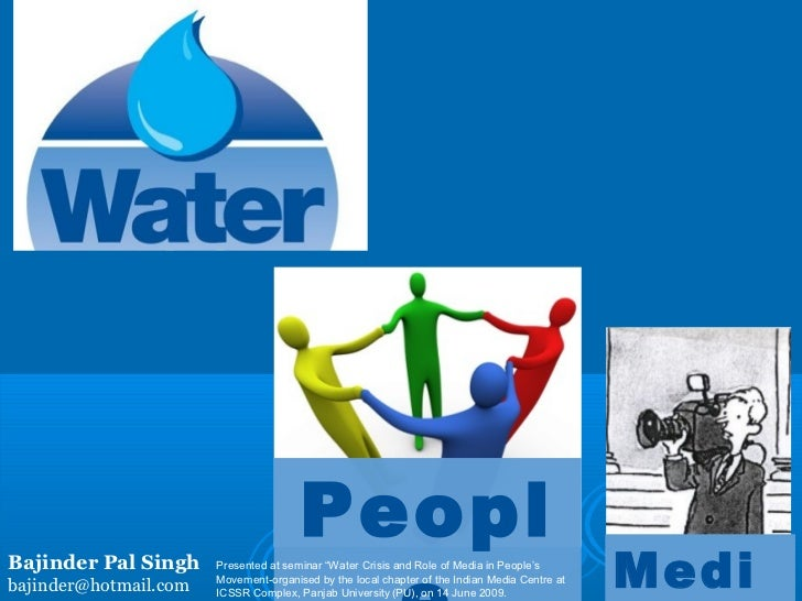"PeoplBajinder Pal Singhbajinder@hotmail.com                       Presented at seminar ""Water Crisis and Role of Media in ..."