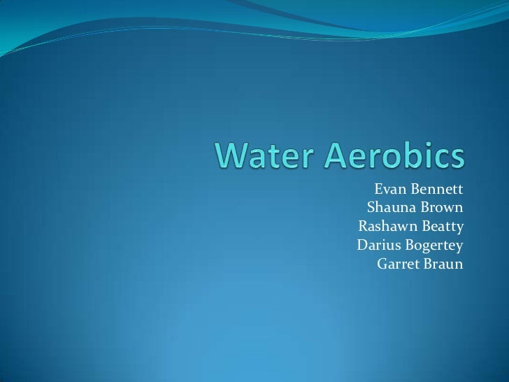 Water Aerobics<br />Evan Bennett<br />Shauna Brown<br />Rashawn Beatty <br />Darius Bogertey<br />Garret Braun<br />
