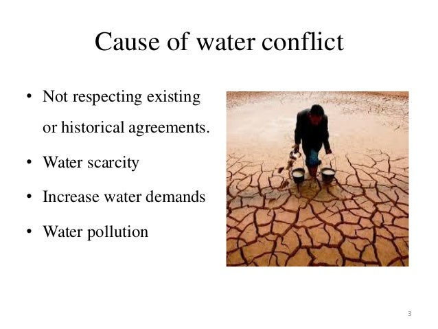 water shortages and conflict According to the concept note (document s/2016/969) prepared by the senegalese presidency, the purpose of today's debate was to take a close look at the issue of water as a driver of conflict and an object of cooperation growing scarcity and unequal access to water had made the issue more urgent in.