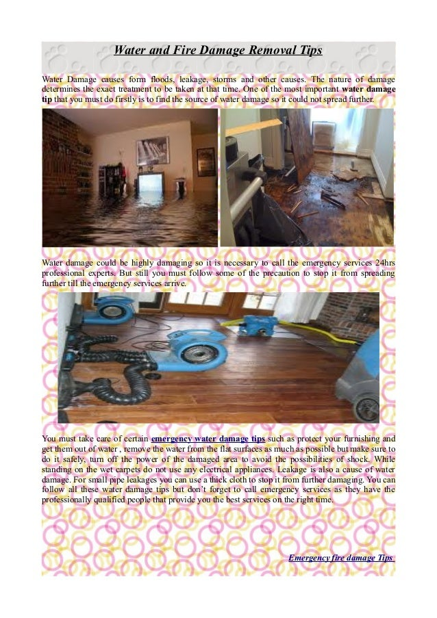 Water and Fire Damage Removal TipsWater Damage causes form floods, leakage, storms and other causes. The nature of damaged...