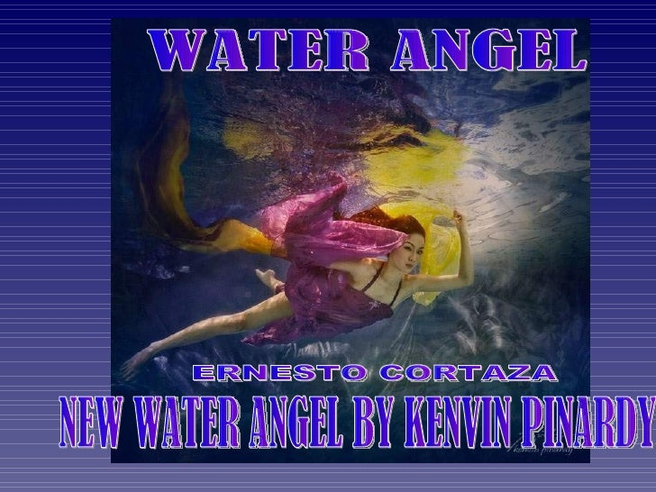 WATER ANGEL  NEW WATER ANGEL BY KENVIN PINARDY  ERNESTO CORTAZA