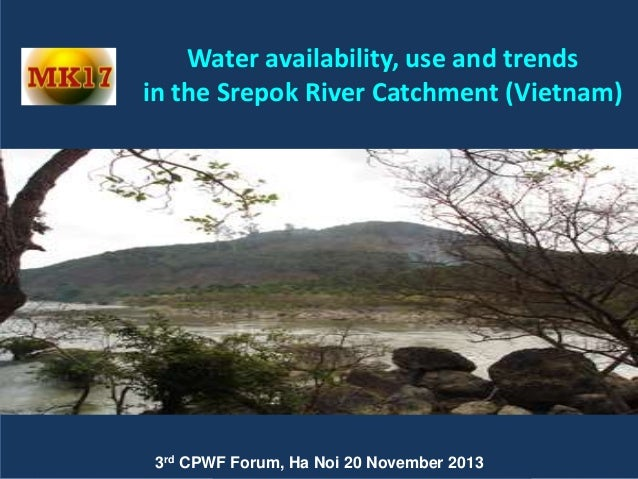 CPWF MK17  Water availability, use and trends in the Srepok River Catchment (Vietnam)  3rd  Water availability, use and tr...