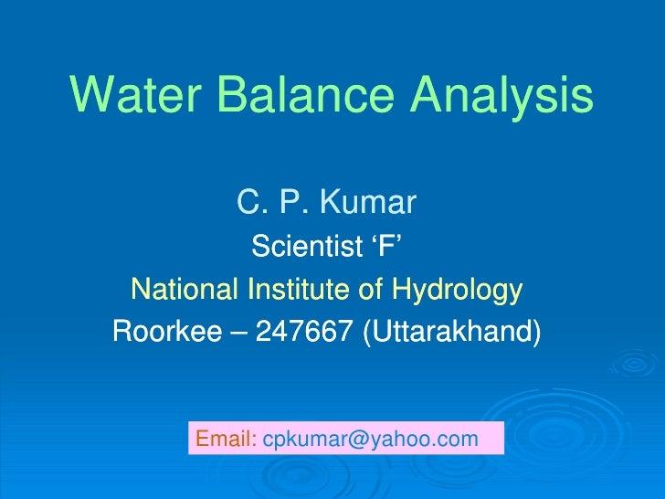 Water Balance Analysis          C. P. Kumar            Scientist 'F'  National Institute of Hydrology Roorkee – 247667 (Ut...