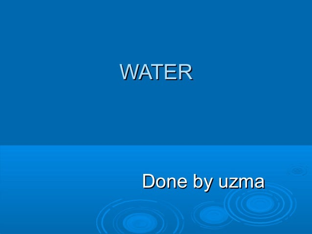 WATER  Done by uzma