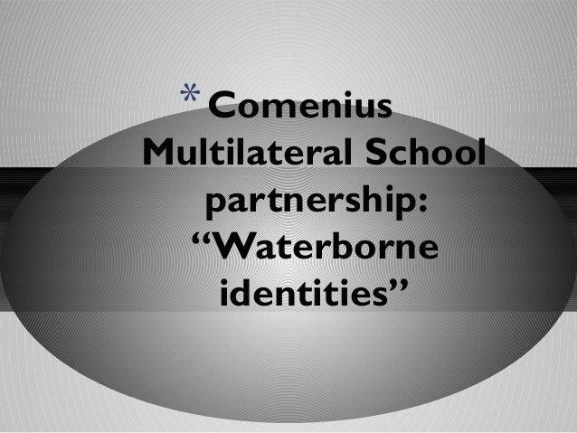 "* Comenius  Multilateral School partnership: ""Waterborne identities"""