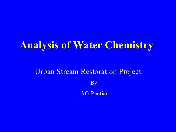 Analysis of Water Chemistry Urban Stream Restoration Project By: AG-Pentian