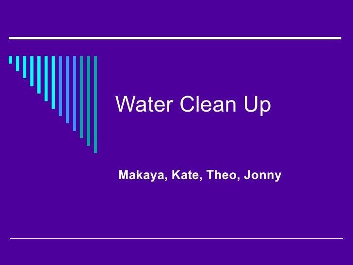 Water Clean Up  Makaya, Kate, Theo, Jonny