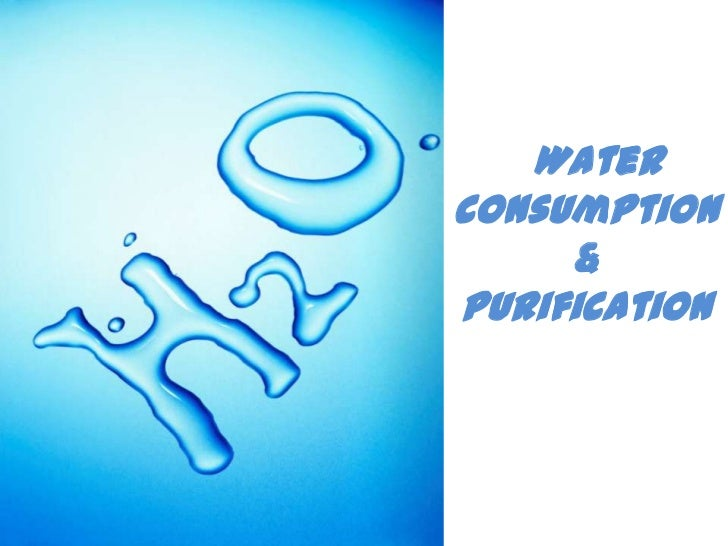 Water consumption &Purification<br />