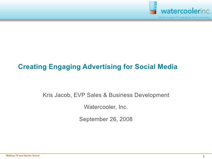 Creating Engaging Advertising for Social Media Kris Jacob, EVP Sales & Business Development Watercooler, Inc. September 26...