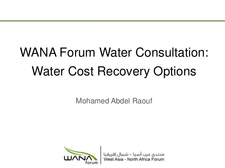 WANA ForumWater Consultation:<br />Water Cost Recovery Options<br />Mohamed Abdel Raouf<br />