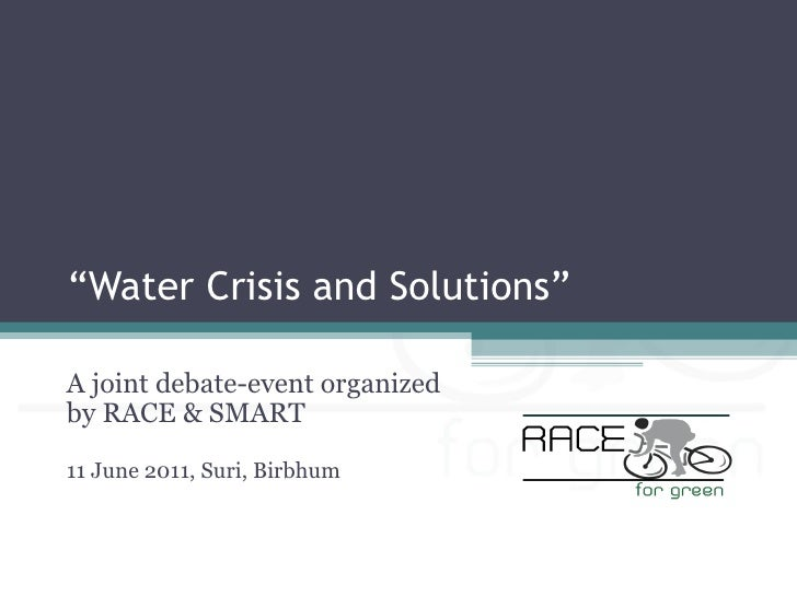 """Water Crisis and Solutions""A joint debate-event organizedby RACE & SMART11 June 2011, Suri, Birbhum"
