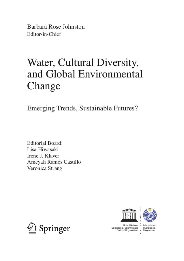 Barbara Rose Johnston Editor-in-Chief Water, Cultural Diversity, and Global Environmental Change Emerging Trends, Sustaina...