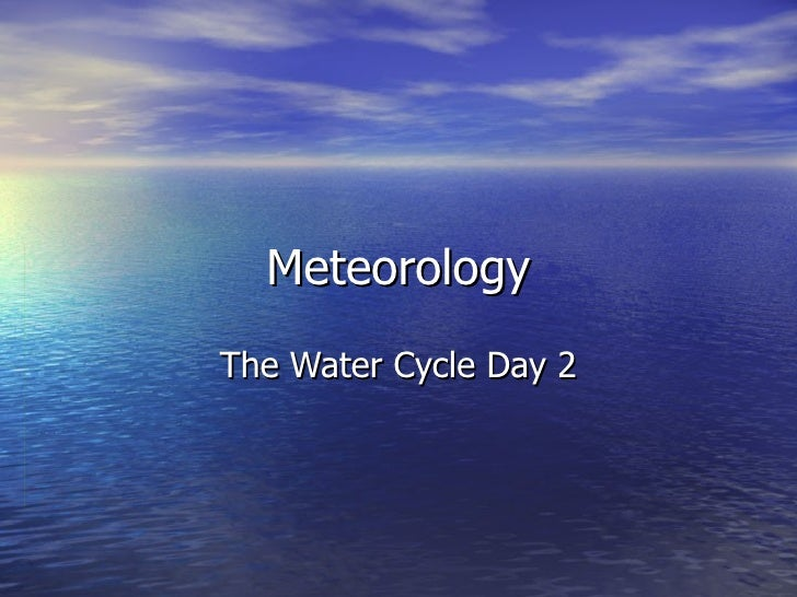 Meteorology The Water Cycle Day 2