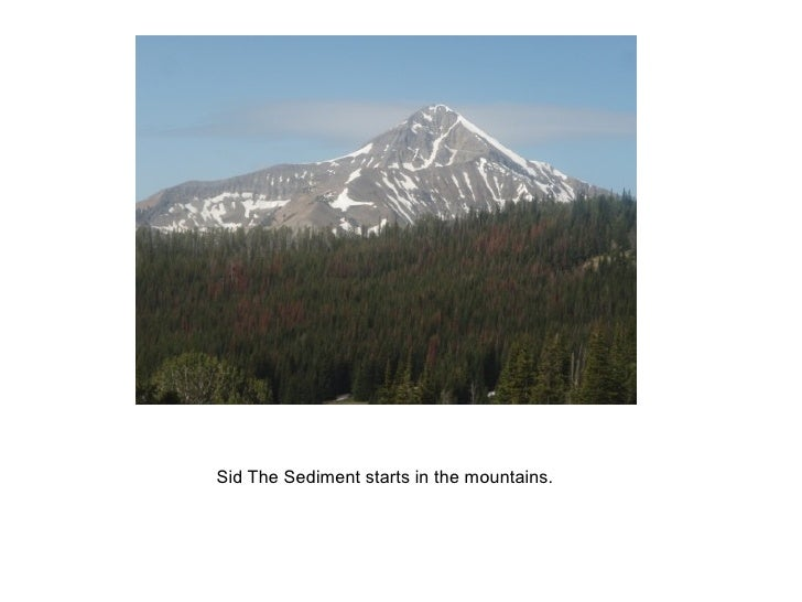 Sid The Sediment starts in the mountains.