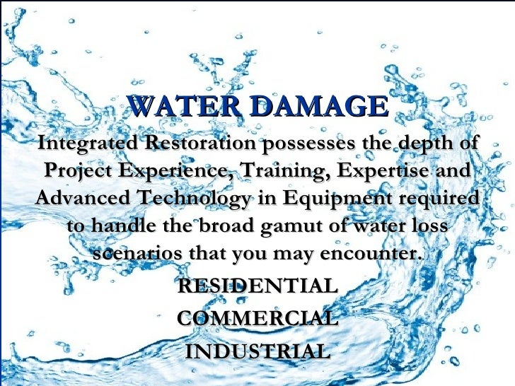 WATER DAMAGEIntegrated Restoration possesses the depth of Project Experience, Training, Expertise andAdvanced Technology i...