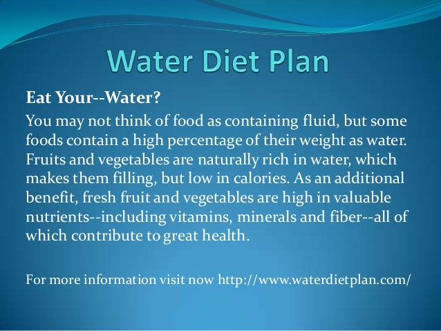 Eat Your--Water? You may not think of food as containing fluid, but some foods contain a high percentage of their weight a...