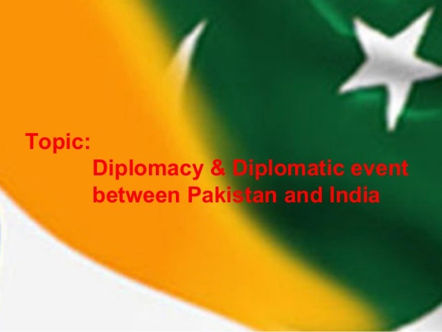 Topic: Diplomacy & Diplomatic event between Pakistan and India