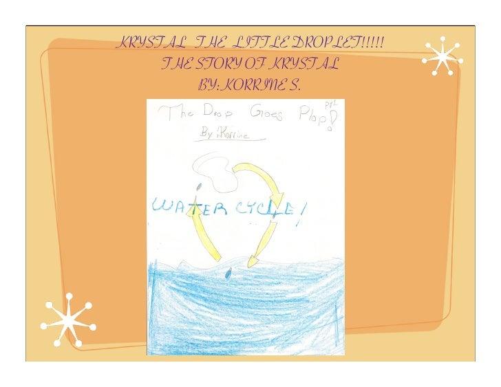 KRYSTAL THE LITTLE DROPLET!!!!!      THE STORY OF KRYSTAL          BY:KORRINE S.