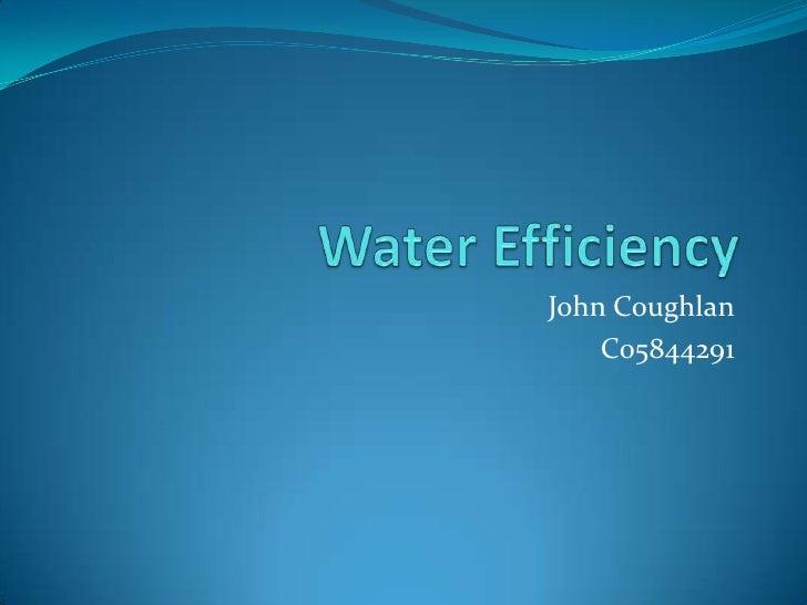 Water Efficiency<br />John Coughlan<br />C05844291<br />