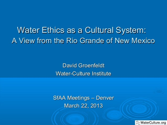 Water Ethics as a Cultural System, SfAA Meetings, Denver, March 2013