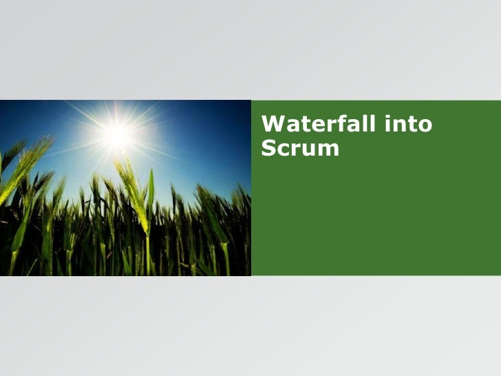 Waterfall into Scrum<br />
