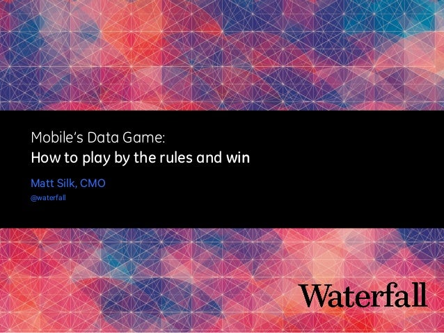 Mobile's Data Game: How to play by the rules and win Matt Silk, CMO @waterfall