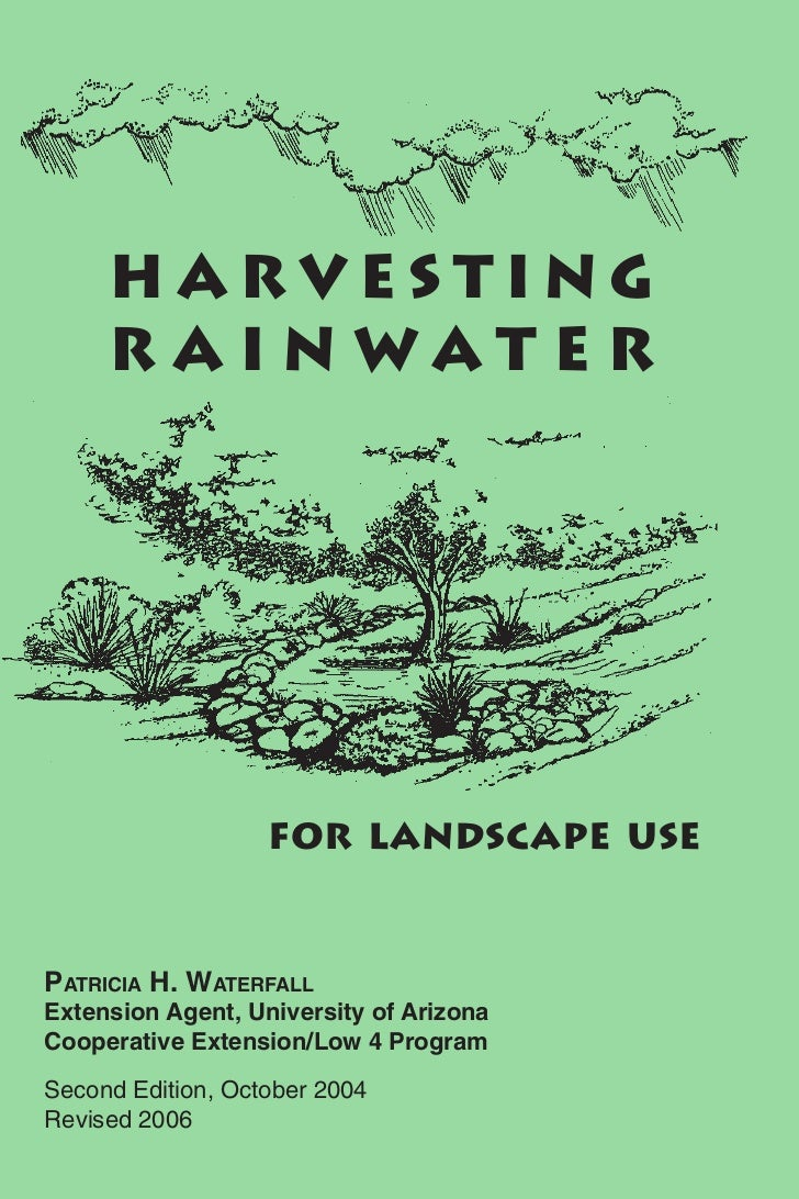 HARVESTING     RAINWATER                   FOR LANDSCAPE USEPATRICIA H. WATERFALLExtension Agent, University of ArizonaCoo...