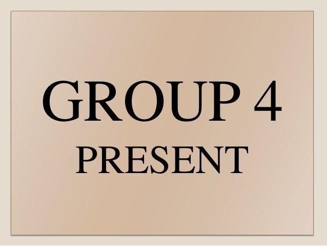 GROUP 4 PRESENT