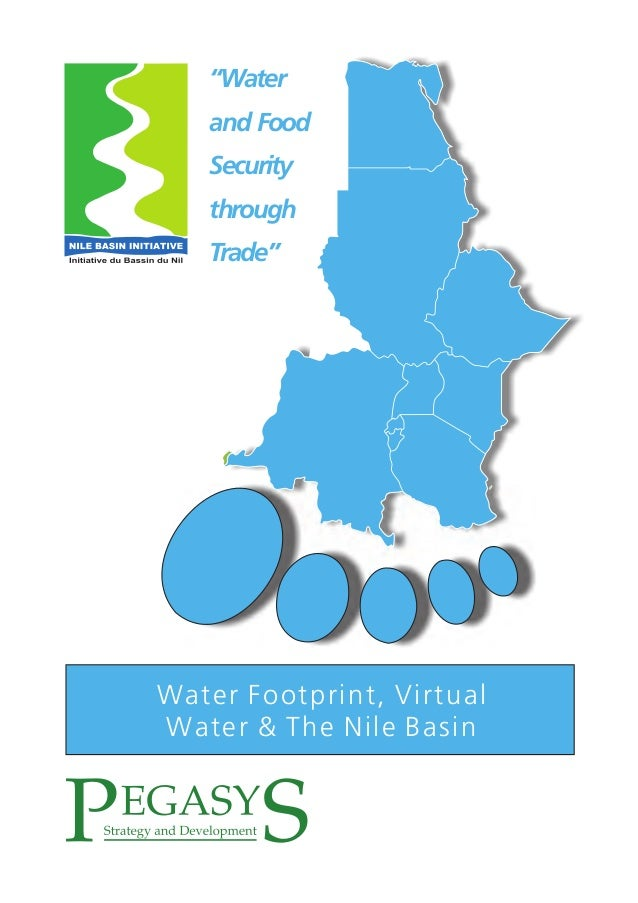 """""""Water   and Food   Security   through   Trade""""Water Footprint, VirtualWater & The Nile Basin"""