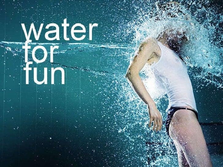 Water For fun