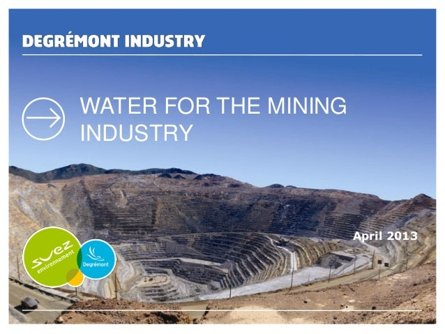 1 Water for the Mining IndustryWATER FOR THE MININGINDUSTRYApril 2013