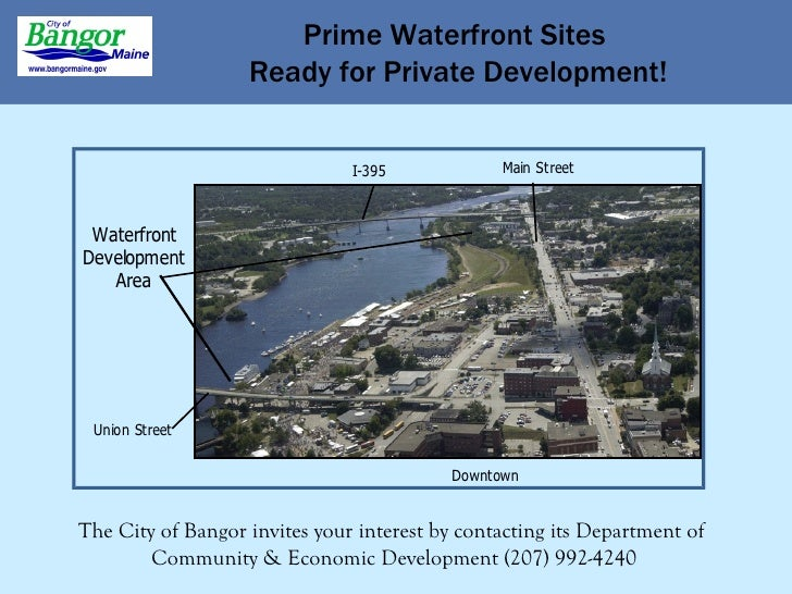 Prime Waterfront Sites Ready for Private Development! The City of Bangor invites your interest by contacting its Departmen...