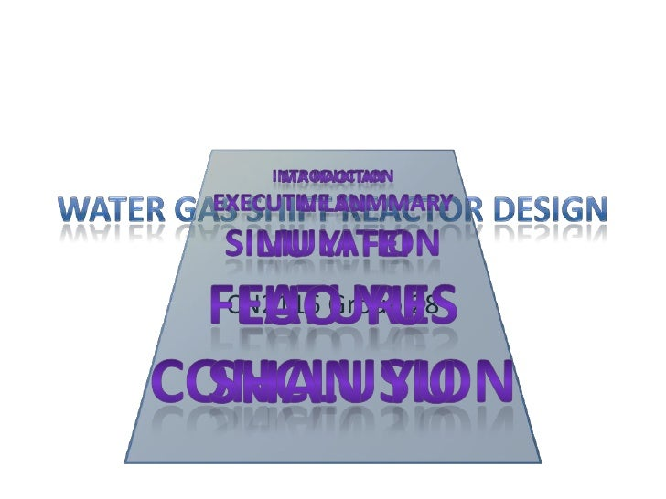 Water Gas Shift Reactor Design<br />CN2116 Group 28<br />Introduction<br />Executive Summary<br />Simulation<br />Features...