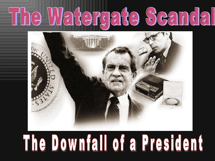 The Watergate Scandal The Downfall of a President