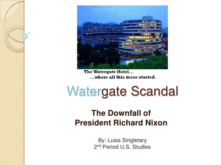 Watergate Scandal<br />The Downfall of President Richard Nixon<br />By: Luisa Singletary<br />2nd Period U.S. Studies<br />