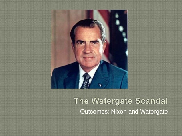 Outcomes: Nixon and Watergate