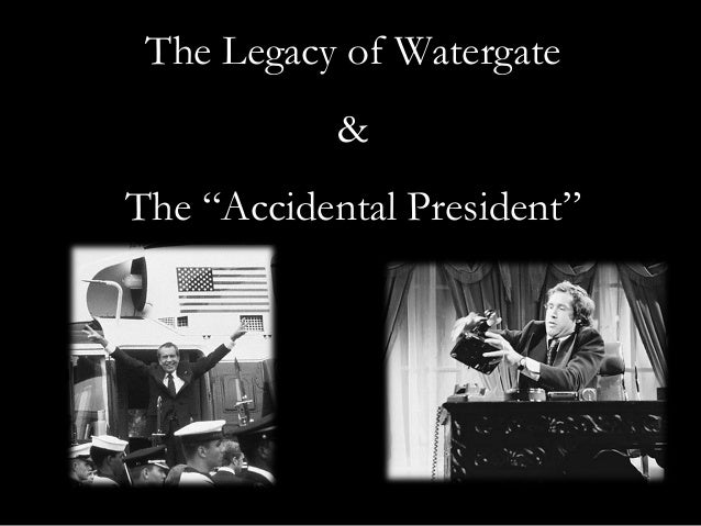 "The Legacy of Watergate            &The ""Accidental President"""