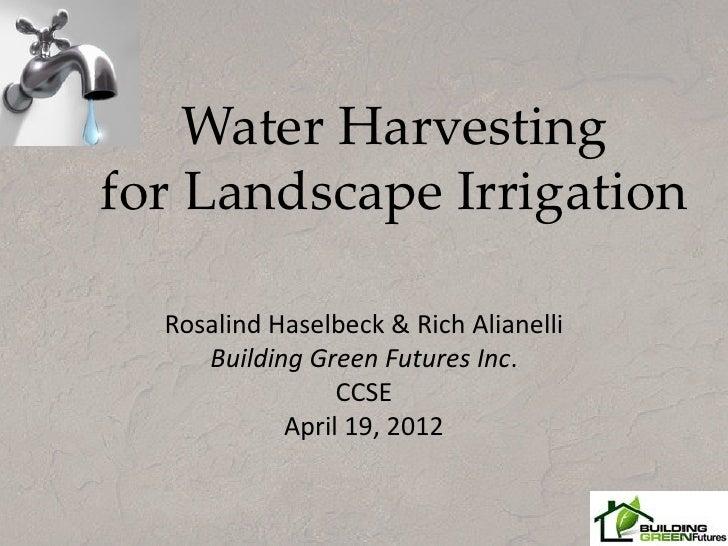 Water Harvestingfor Landscape Irrigation  Rosalind Haselbeck & Rich Alianelli     Building Green Futures Inc.             ...